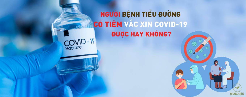 Người mắc bệnh nền tiểu đường có tiêm vắc xin Covid-19 được hay không?